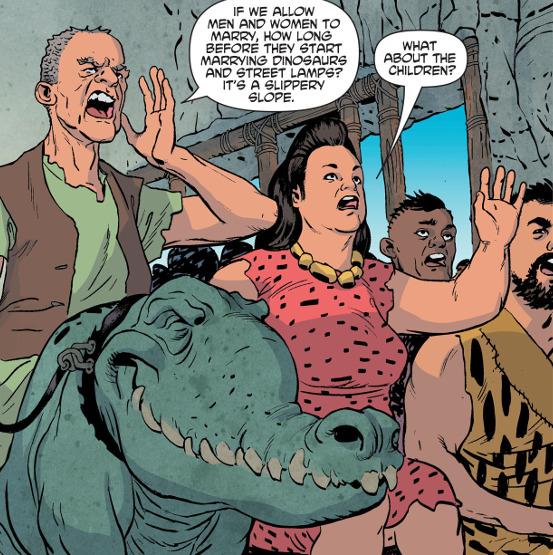 - Si permitimos a hombres y mujeres casarse, ¿qué será lo siguiente? ¿Casarse con dinosaurios y farolas? - ¿Es que nadie piensa en los niños?